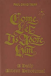 Come, Let Us Adore Him: A Daily Advent…
