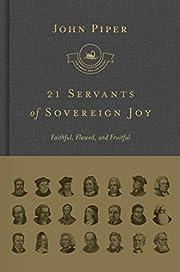 21 Servants of Sovereign Joy: Faithful,…