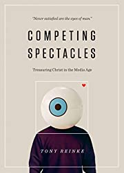 Competing Spectacles: Treasuring Christ in…