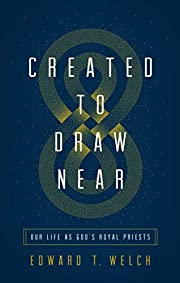 Created to Draw Near: Our Life as God's…