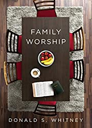 Family Worship: : In the Bible, In History,…