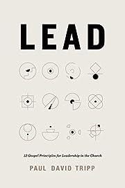 Lead: 12 Gospel Principles for Leadership in…