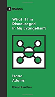 What If I'm Discouraged in My Evangelism?…