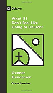 What If I Don't Feel Like Going to Church?…