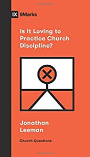 Is It Loving to Practice Church Discipline?…