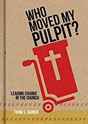 Who Moved My Pulpit?: Leading Change in the…