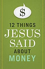 12 Things Jesus Said about Money –…