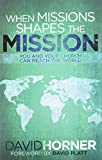 When Missions Shapes the Mission: How You and Your Church Can Reach the World book cover