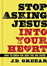 Stop Asking Jesus Into Your Heart: How to…