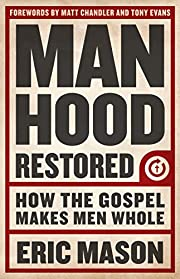 Manhood restored : how the gospel makes men…