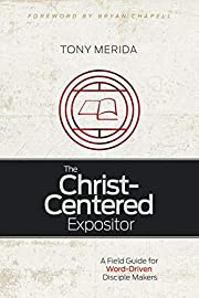 The Christ-Centered Expositor: A Field Guide…