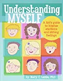 Understanding myself : a kid's guide to intense emotions and strong feelings / by Mary C. Lamia
