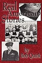 More Real American Stories by Bob Quirk