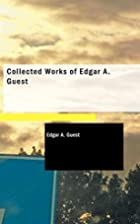 Collected Works of Edgar A. Guest by Edgar…