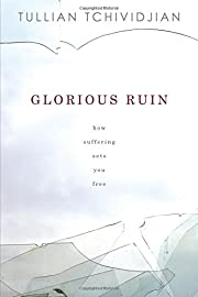 Glorious Ruin: How Suffering Sets You Free…