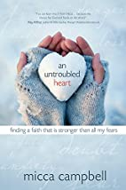 An Untroubled Heart: Finding a Faith That Is…