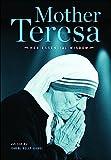 Mother Teresa, her essential wisdom / edited by Carol Kelly-Gangi