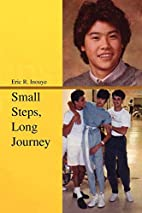 Small Steps, Long Journey by Eric R. Inouye