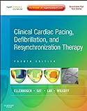 Clinical cardiac pacing, defibrillation, and resynchronization therapy / [edited by] Kenneth A. Ellenbogen, Bruce L. Wilkoff, G. Neal Kay, Chu-Pak Lau, Angelo Auricchio