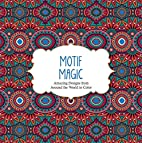 Motif Magic: Amazing Designs from Around the…