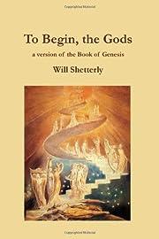 To Begin, The Gods: A Version Of Genesis de…