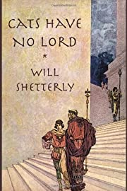Cats Have No Lord de Will Shetterly