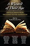 Wizard of their age : critical essays from the Harry Potter generation / edited by Cecilia Konchar Farr ; foreword by Giselle Liza Anatol