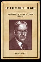 The Philosopher-Lobbyist: John Dewey and the…