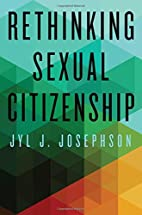 Rethinking Sexual Citizenship by Jyl J.…