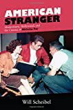 American stranger : modernisms, Hollywood, and the cinema of Nicholas Ray / Will Scheibel