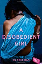 A Disobedient Girl: A Novel by Ru Freeman