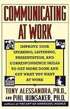 Communicating at Work by Tony Alessandra