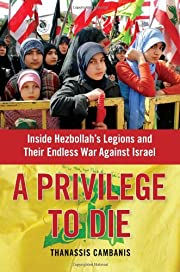 A Privilege to Die: Inside Hezbollah's…