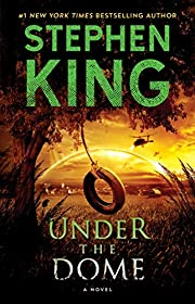 Under the Dome: A Novel by Stephen King
