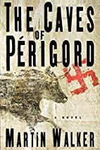 The Caves of Perigord: A Novel by Martin…