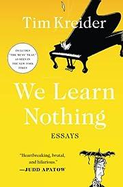 We Learn Nothing: Essays de Tim Kreider