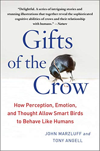 Gifts of the Crow: How Perception, Emotion, and Thought Allow Smart Birds to Behave Like Humans, Marzluff Ph.D., John; Angell, Tony