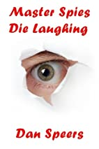 Master Spies Die Laughing: a novel…