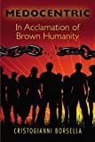Medocentric: In Acclamation of Brown Humanity: Cristogianni Borsella: 9781439219690: Amazon.com: Books cover