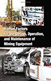Human factors for the design, operation, and maintenance of mining equipment / Tim John Horberry, Robin Burgess-Limerick, Lisa J. Steiner