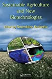 Sustainable agriculture and new biotechnologies / edited by Noureddine Benkeblia