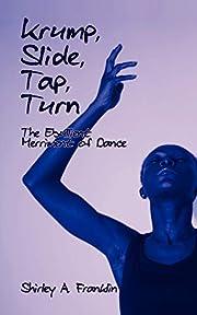 Krump, Slide, Tap, Turn: The Ebullient…