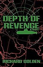 Depth of Revenge: A Novel by Richard Golden