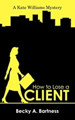How to Lose a Client by Becky A. Bartness