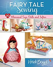 Fairy Tale Sewing: 20 Whimsical Toys, Dolls…