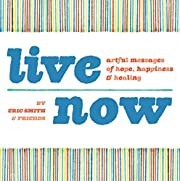 Live Now: Artful Messages of Hope, Happiness…