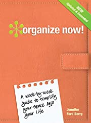 Organize Now!: A Week-by-Week Guide to…