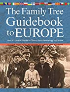 The Family Tree Guidebook to Europe: Your…