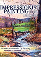 Impressionist Painting for the Landscape: Secrets for Successful Oil Painting by Cindy Salaski