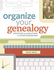 Organize Your Genealogy: Strategies and…